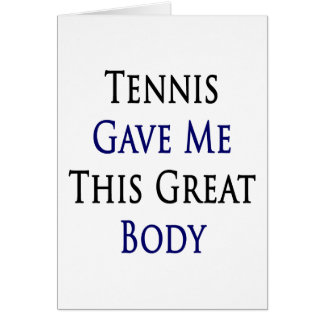 Tennis Gave Me This Great Body Greeting Cards