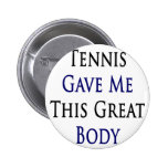 Tennis Gave Me This Great Body Pins