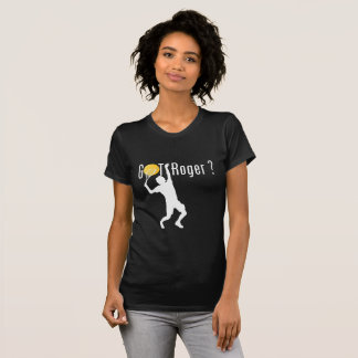 Tennis Got Roger? T-Shirt