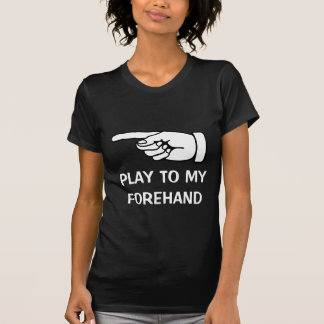 Tennis humor t shirt : Play to my forehand