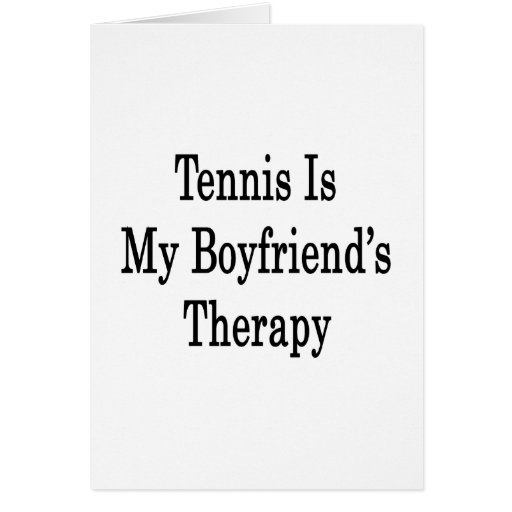Tennis Is My Boyfriend's Therapy Greeting Cards
