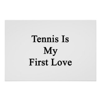Tennis Is My First Love Poster