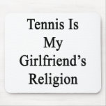 Tennis Is My Girlfriend's Religion Mousepads