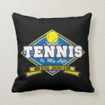 Tennis is My Life Pillows