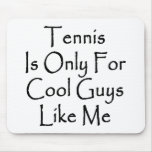 Tennis Is Only For Cool Guys Like Me Mouse Pads