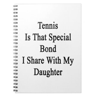 Tennis Is That Special Bond I Share With My Daught Spiral Notebook