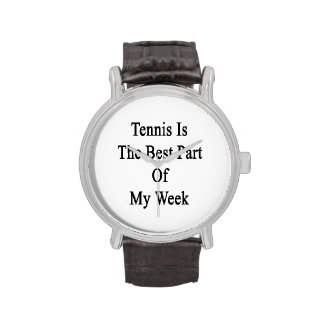 Tennis Is The Best Part Of My Week Wristwatch