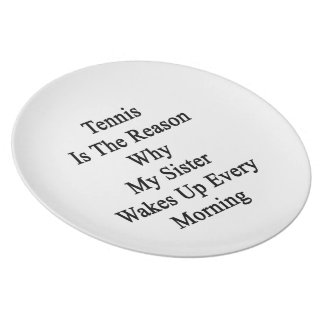 Tennis Is The Reason Why My Sister Wakes Up Every Party Plates