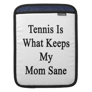 Tennis Is What Keeps My Mom Sane iPad Sleeves