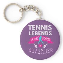 Tennis legends are born in November Keychain