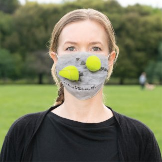 Tennis life is better on the court cloth face mask