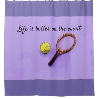 Tennis life is better on the court Shower Curtain