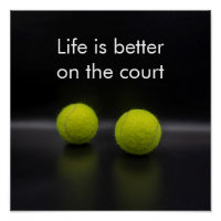 Tennis life is better on the court tennis ball poster