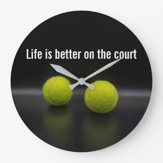 Tennis life is better on the court with balls large clock