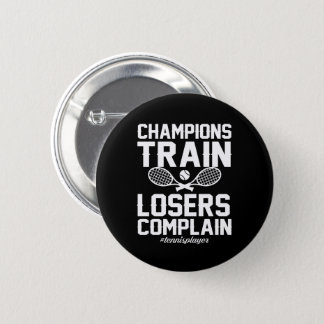 Tennis Player Champion Train Loser Complain Pinback Button