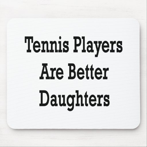 Tennis Players Are Better Daughters Mousepads