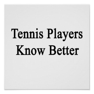 Tennis Players Know Better Poster