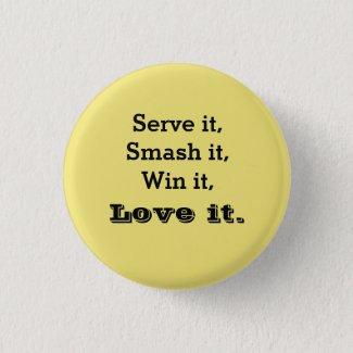 Tennis Serve it, Smash it, Win it, Love it. Button