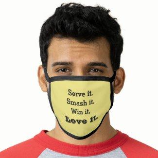 Tennis Serve it Smash it Win it Love it Face Mask