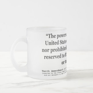 Tenth Amendment to the United States Constitution 10 Oz Frosted Glass Coffee Mug