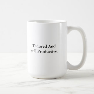 Tenured and Still Productive Coffee Mug