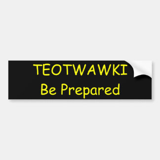 TEOTWAWKI Be Prepared Bumper Sticker