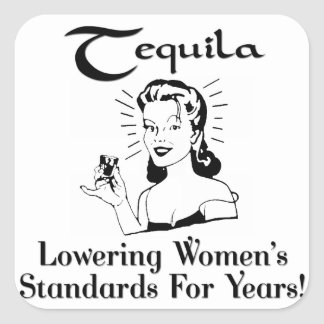 Tequila: ¡Baja de los estándares de las mujeres Pegatina Cuadrada