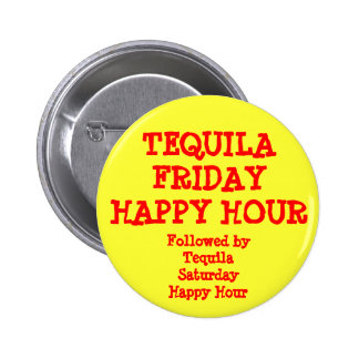 Tequila Friday Happy Hour Yellow Red Funny Pinback Button