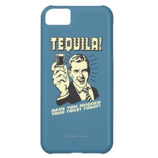 Tequila: Hugged Your Toilet Today Case For iPhone 5C