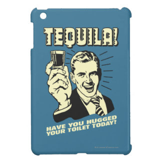 Tequila: Hugged Your Toilet Today iPad Mini Cases