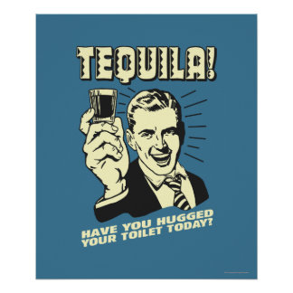 Tequila: Hugged Your Toilet Today Poster