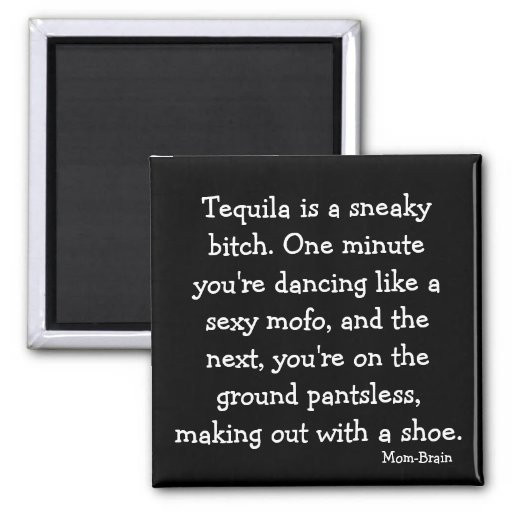 Tequila is a sneaky bitch, Magnet