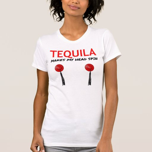 Tequila Makes My Head Spin Shirts
