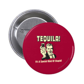 Tequila: Special Kind of Stupid Pinback Button