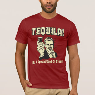 Tequila: Special Kind of Stupid T-Shirt