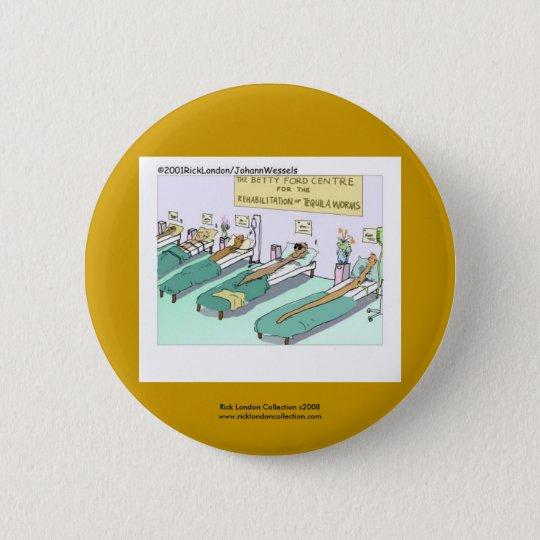 Tequila Worm Rehab Funny Cartoon Novelty Button