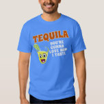 TEQUILA YOU'RE GOING TO LOVE HOW I TASTE SHIRTS
