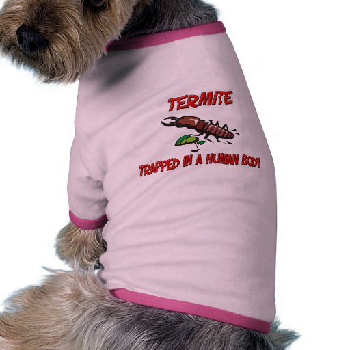 Termite trapped in a human body dog shirt
