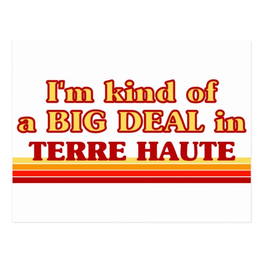 TERRE HAUTEaI am kind of a BIG DEAL in Terre Haute Postcard