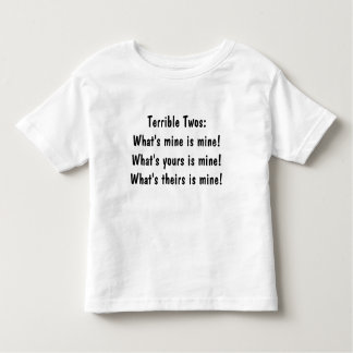 Terrible Twos:What's mine is mine!What's yours ... Toddler T-shirt