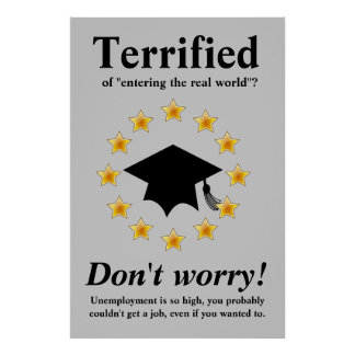 """Terrified of entering """"the real world""""? Poster"""