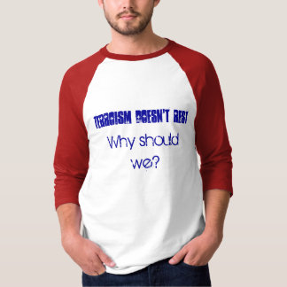 Terroism doesn't rest, Why should we? T-Shirt