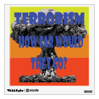Terrorism How Far Would They Go Wall Decal