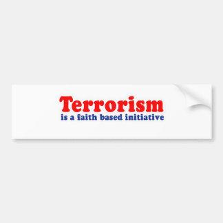 Terrorism is a faith based initiative car bumper sticker