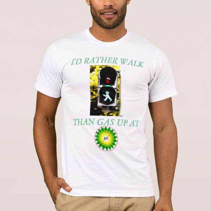 TERRORISM IS RELATIVE! I'D RATHER WALK THAN BP T-Shirt