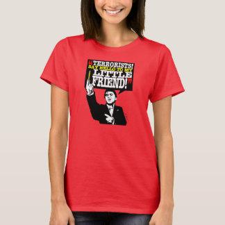 TERRORISTS: Say Hello to my Little Friend! T-Shirt