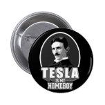 Tesla es mi Homeboy Pin Redondo 5 Cm
