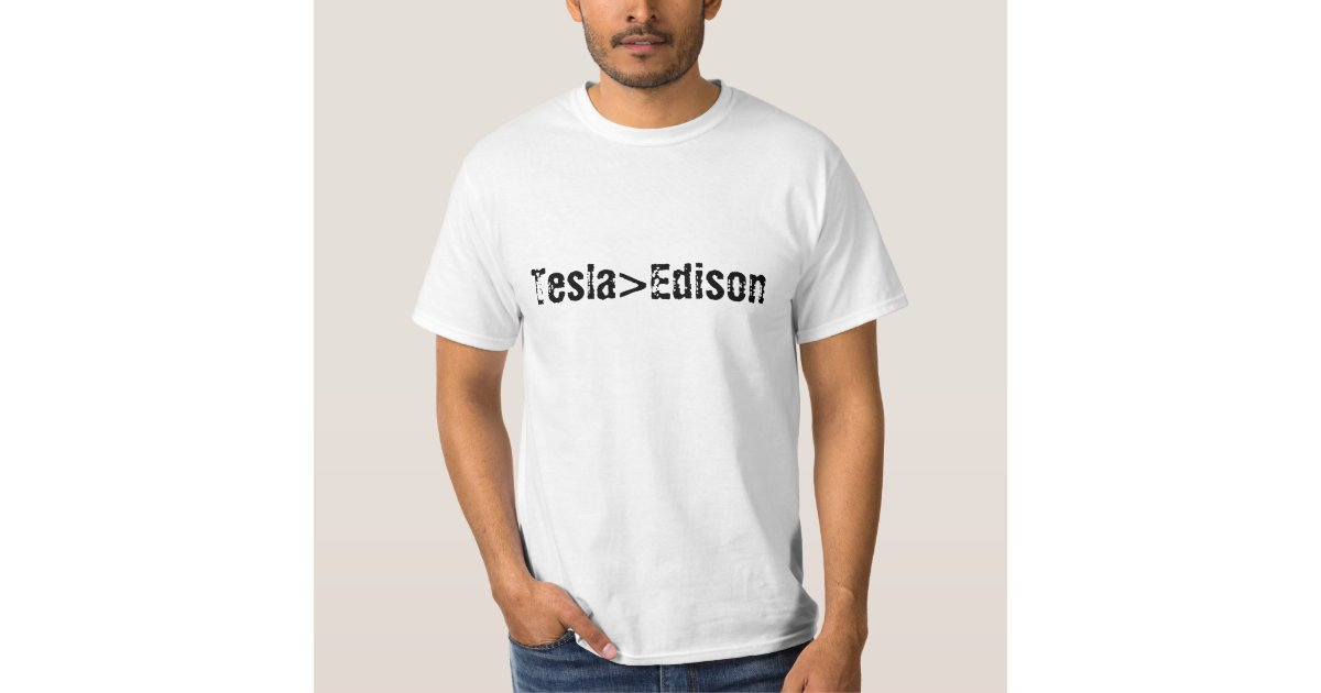 Tesla Greater Than Edison Shirt Zazzle