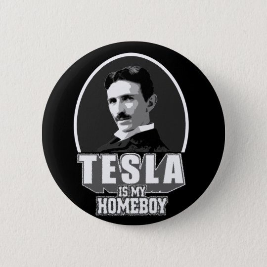 Tesla Is My Homeboy Button