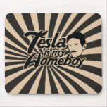 Tesla is my Homeboy Mouse Pad